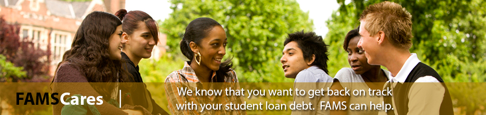 College students talking with the message: FAMS Cares.  We know that you want to get back on track with your student loan debt.  FAMS can help.